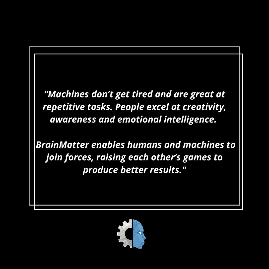 """""""Machines don't get tired and are great at repetitive tasks. People excel at creativity, awareness and emotional intelligence. We've combined IBM technology with BrainMatter to help humans and machines join forces, r (4)"""